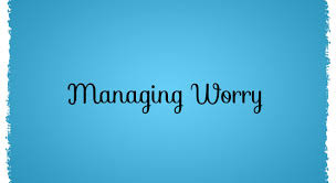 Techniques To Manage Worry – Part 1